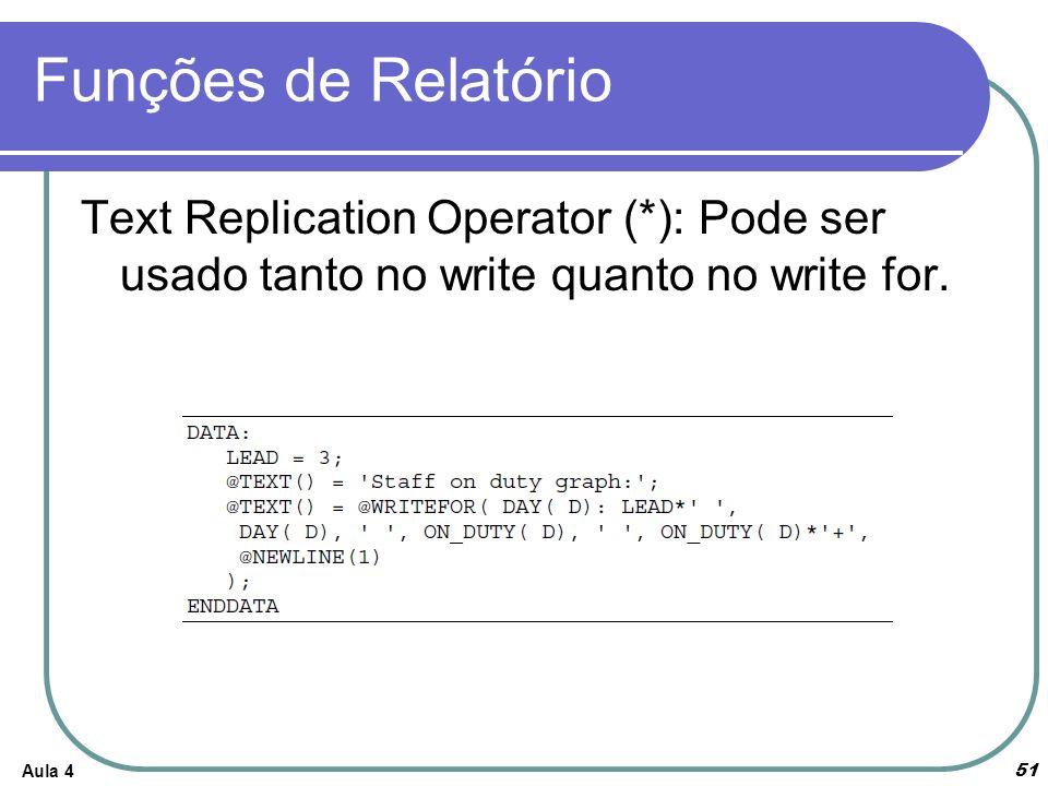 Funções de Relatório Text Replication Operator (*): Pode ser usado tanto no write quanto no write for.