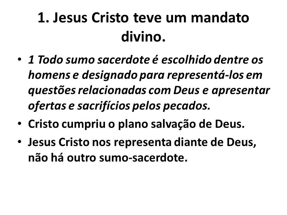 1. Jesus Cristo teve um mandato divino.