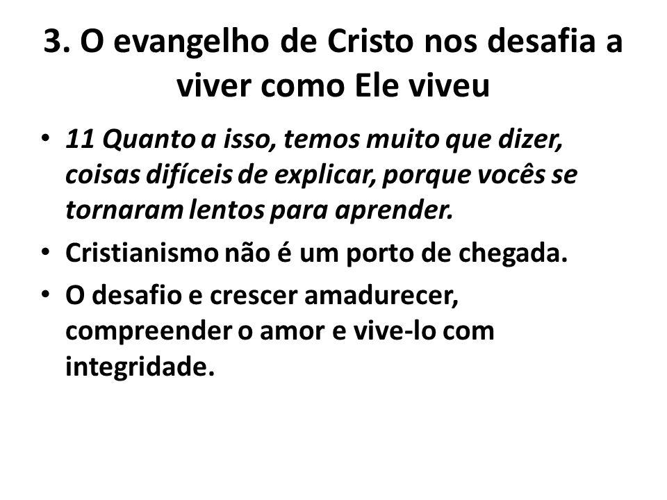 3. O evangelho de Cristo nos desafia a viver como Ele viveu