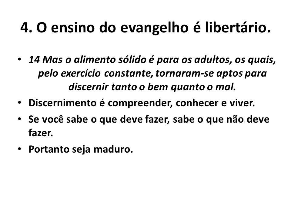 4. O ensino do evangelho é libertário.