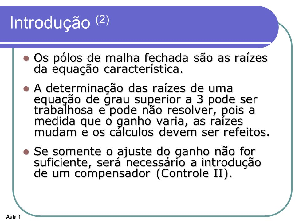 Introdução (2)Os pólos de malha fechada são as raízes da equação característica.