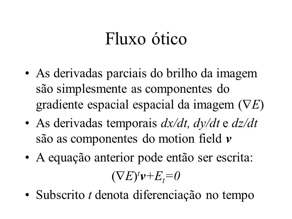 Fluxo ótico As derivadas parciais do brilho da imagem são simplesmente as componentes do gradiente espacial espacial da imagem (E)