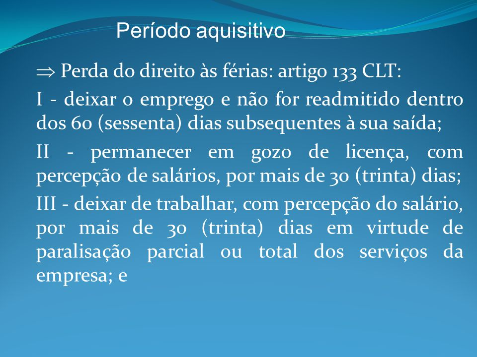 Período aquisitivo  Perda do direito às férias: artigo 133 CLT: