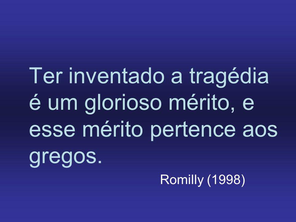 Ter inventado a tragédia é um glorioso mérito, e esse mérito pertence aos gregos.