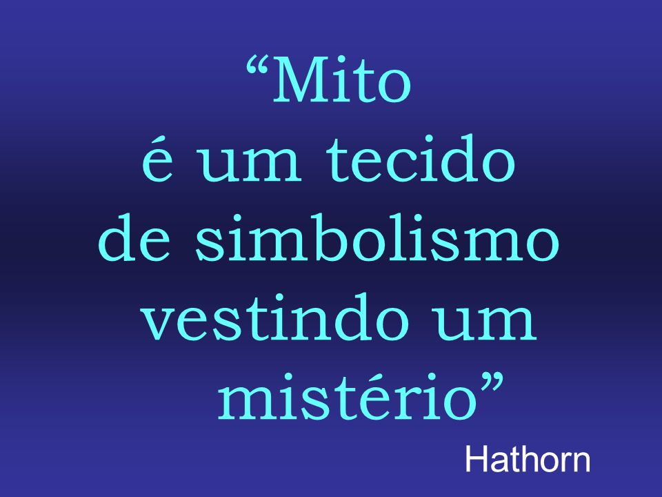 Mito é um tecido de simbolismo vestindo um mistério Hathorn