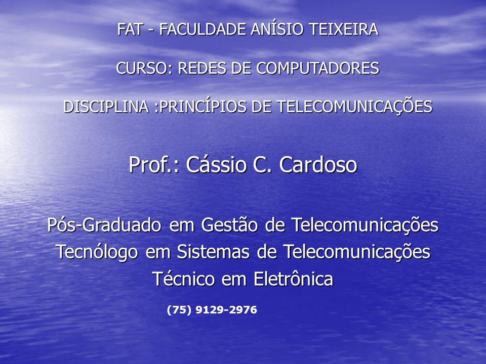 Prof.: Cássio C. Cardoso Pós-Graduado em Gestão de Telecomunicações