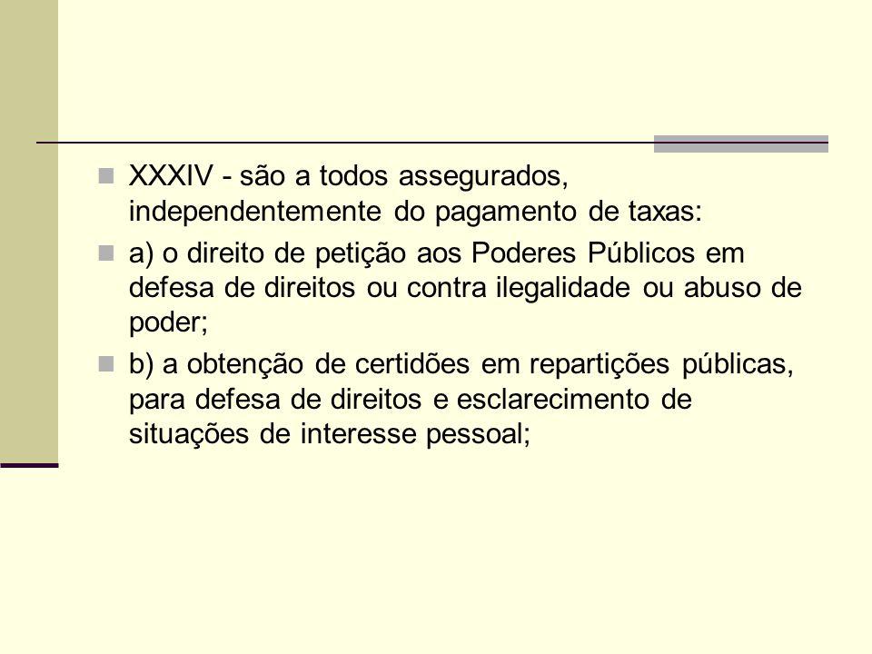XXXIV - são a todos assegurados, independentemente do pagamento de taxas: