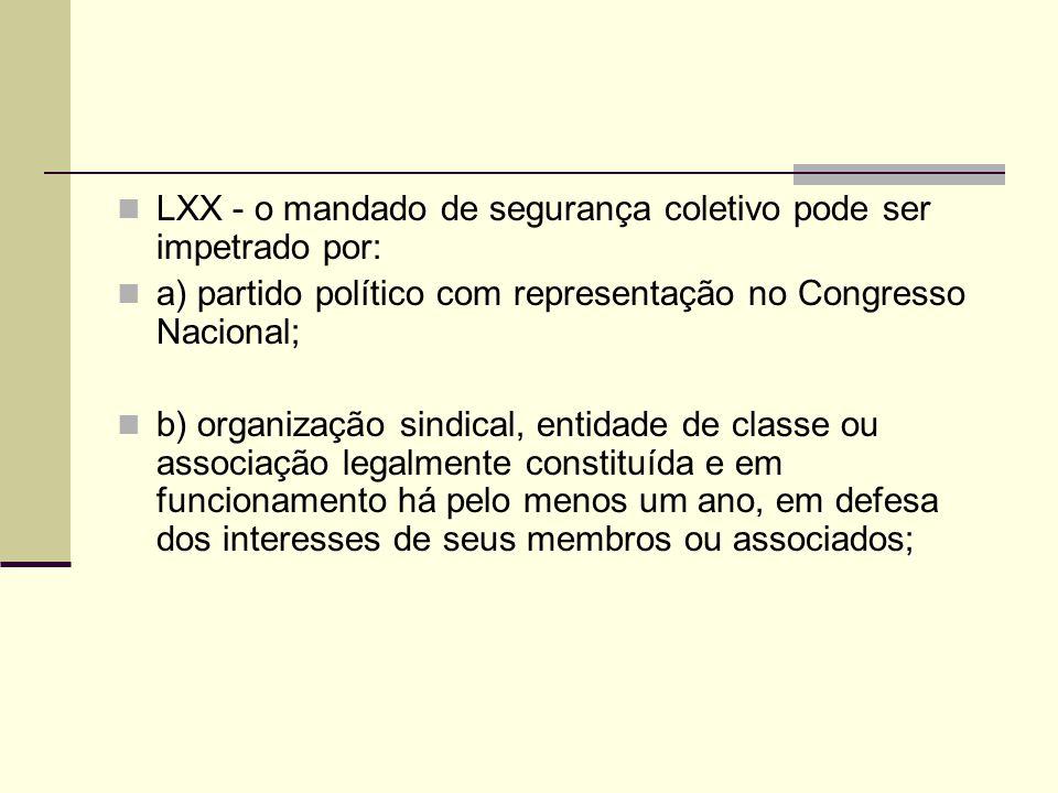 LXX - o mandado de segurança coletivo pode ser impetrado por: