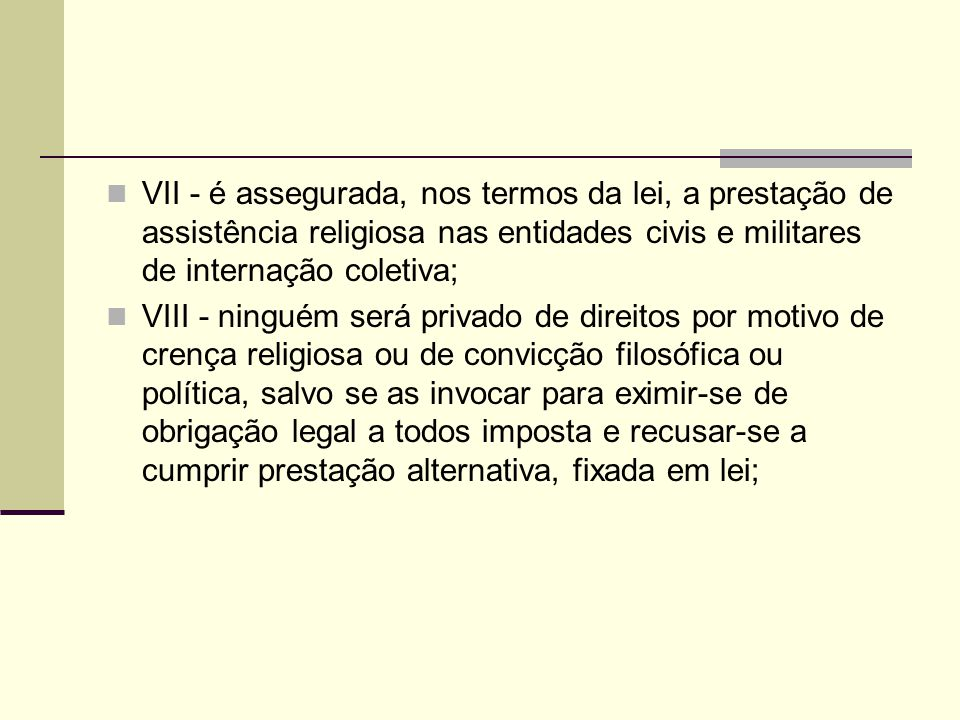 VII - é assegurada, nos termos da lei, a prestação de assistência religiosa nas entidades civis e militares de internação coletiva;