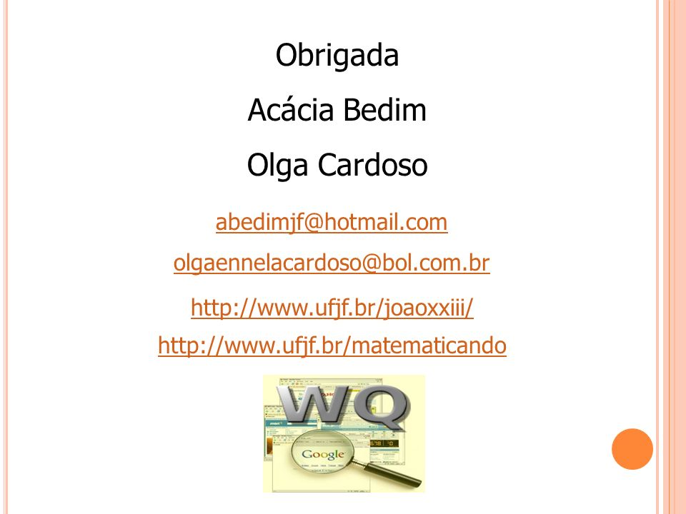Obrigada Acácia Bedim Olga Cardoso abedimjf@hotmail.com