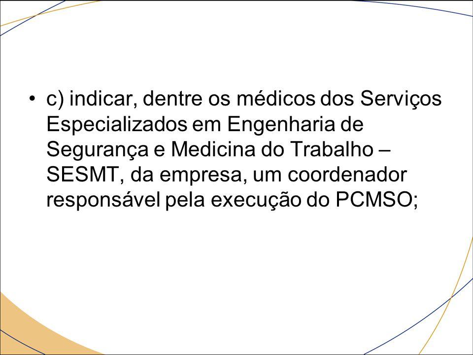 c) indicar, dentre os médicos dos Serviços Especializados em Engenharia de Segurança e Medicina do Trabalho –SESMT, da empresa, um coordenador responsável pela execução do PCMSO;
