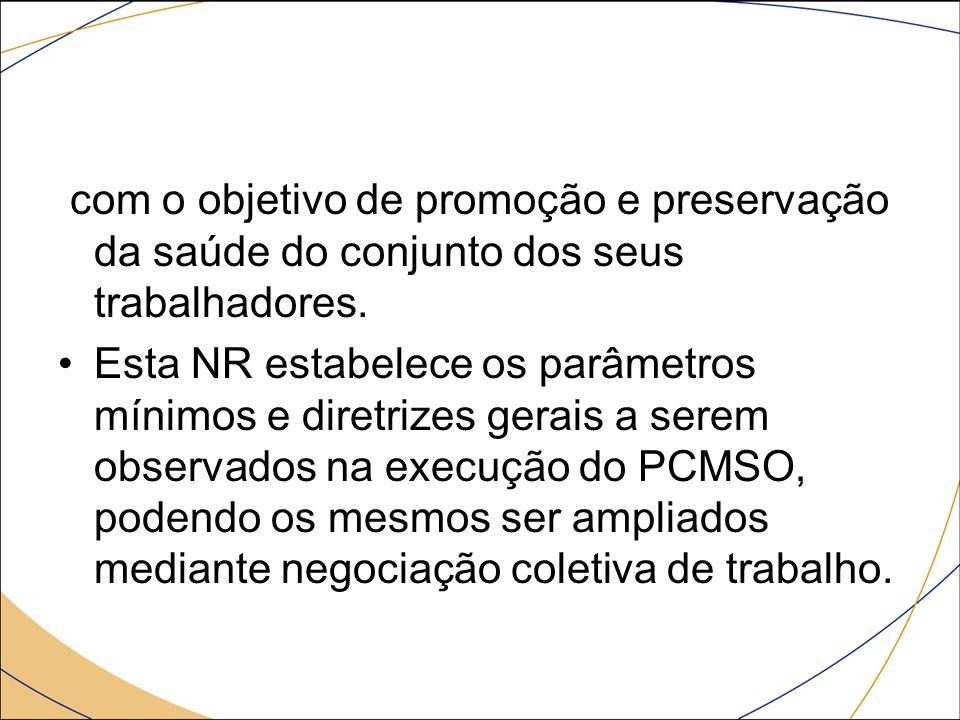 com o objetivo de promoção e preservação da saúde do conjunto dos seus trabalhadores.