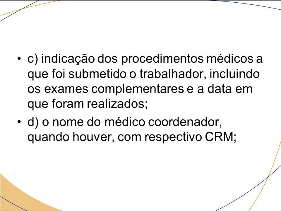c) indicação dos procedimentos médicos a que foi submetido o trabalhador, incluindo os exames complementares e a data em que foram realizados;