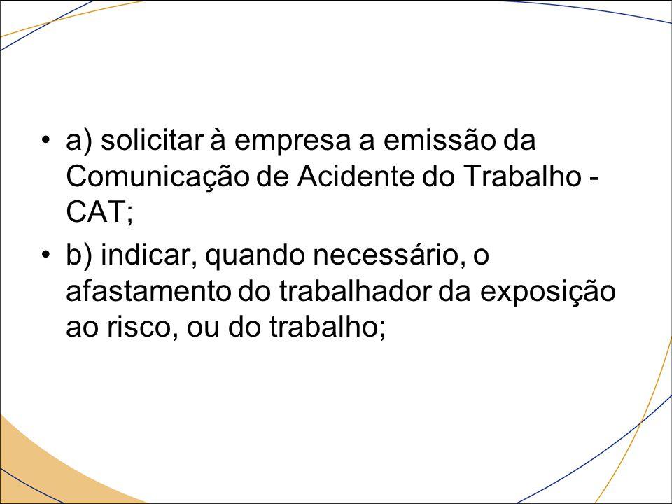 a) solicitar à empresa a emissão da Comunicação de Acidente do Trabalho - CAT;