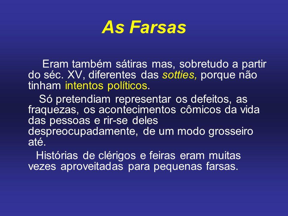 As Farsas Eram também sátiras mas, sobretudo a partir do séc. XV, diferentes das sotties, porque não tinham intentos políticos.