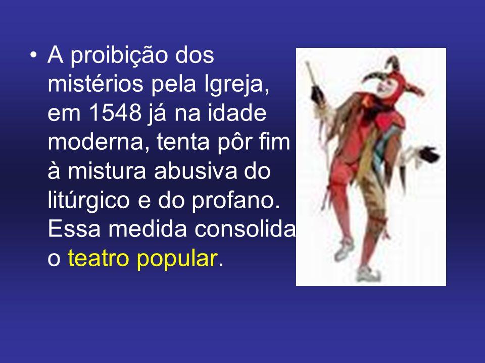 A proibição dos mistérios pela Igreja, em 1548 já na idade moderna, tenta pôr fim à mistura abusiva do litúrgico e do profano.