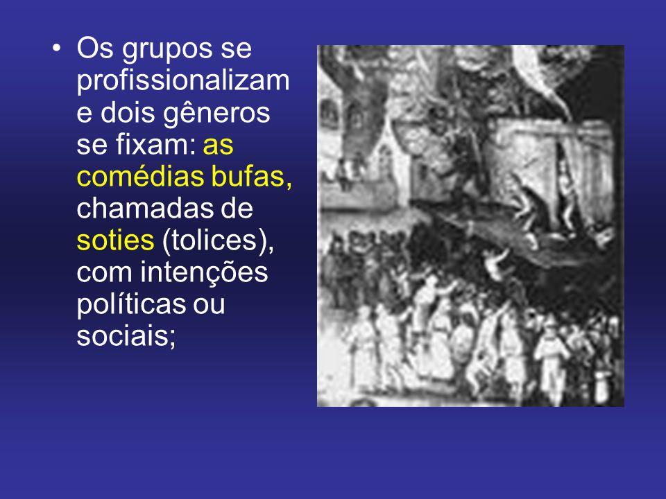 Os grupos se profissionalizam e dois gêneros se fixam: as comédias bufas, chamadas de soties (tolices), com intenções políticas ou sociais;