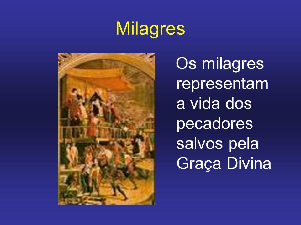 Milagres Os milagres representam a vida dos pecadores salvos pela Graça Divina