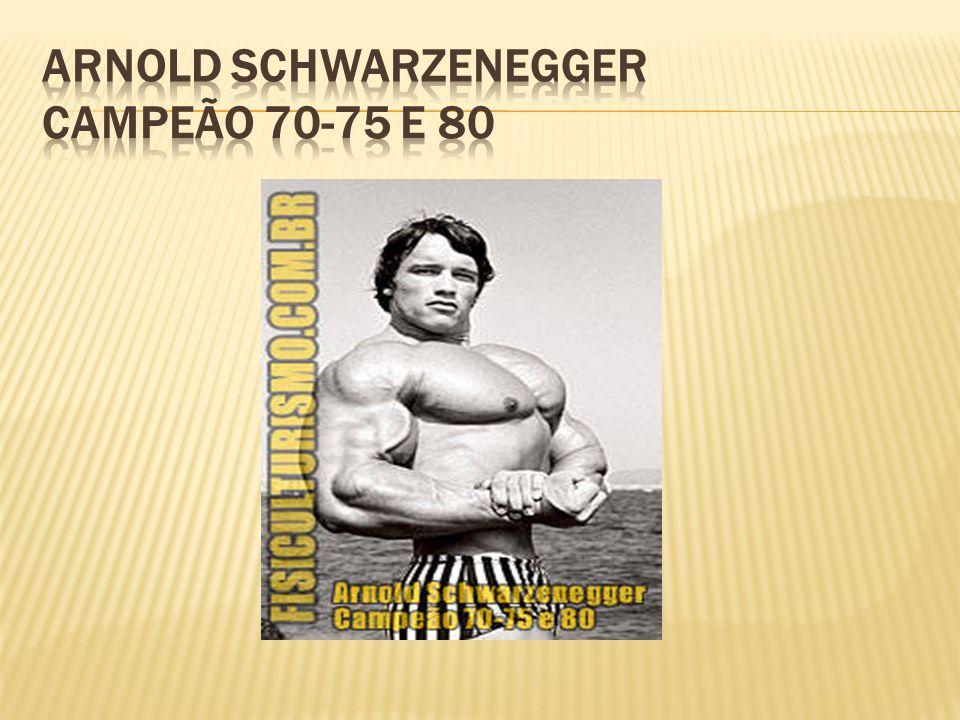 Arnold Schwarzenegger Campeão 70-75 e 80