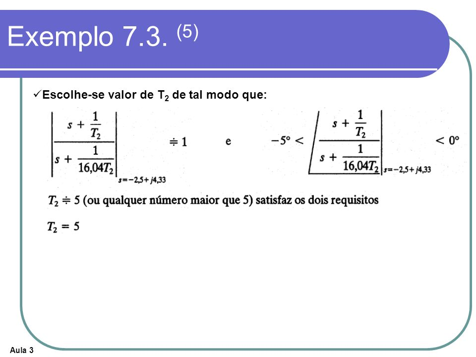 Exemplo 7.3. (5) Escolhe-se valor de T2 de tal modo que: