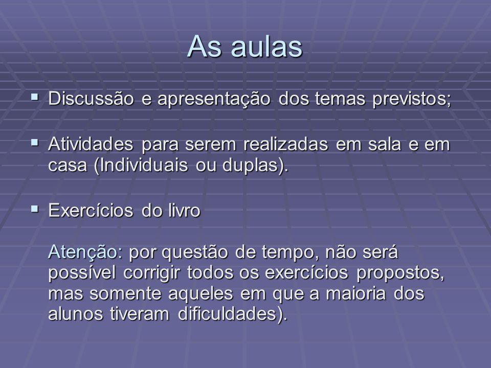 As aulas Discussão e apresentação dos temas previstos;