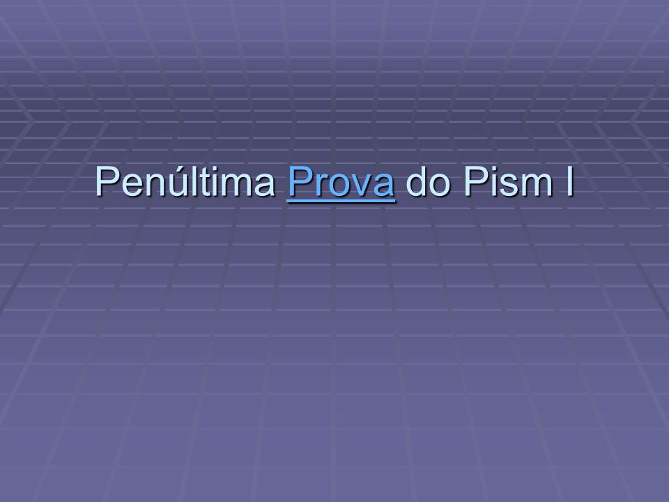 Penúltima Prova do Pism I