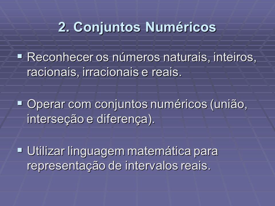2. Conjuntos Numéricos Reconhecer os números naturais, inteiros, racionais, irracionais e reais.