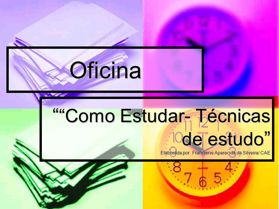 Oficina Como Estudar- Técnicas de estudo Elaborada por: Franciene Aparecida da Silveira/ CAE