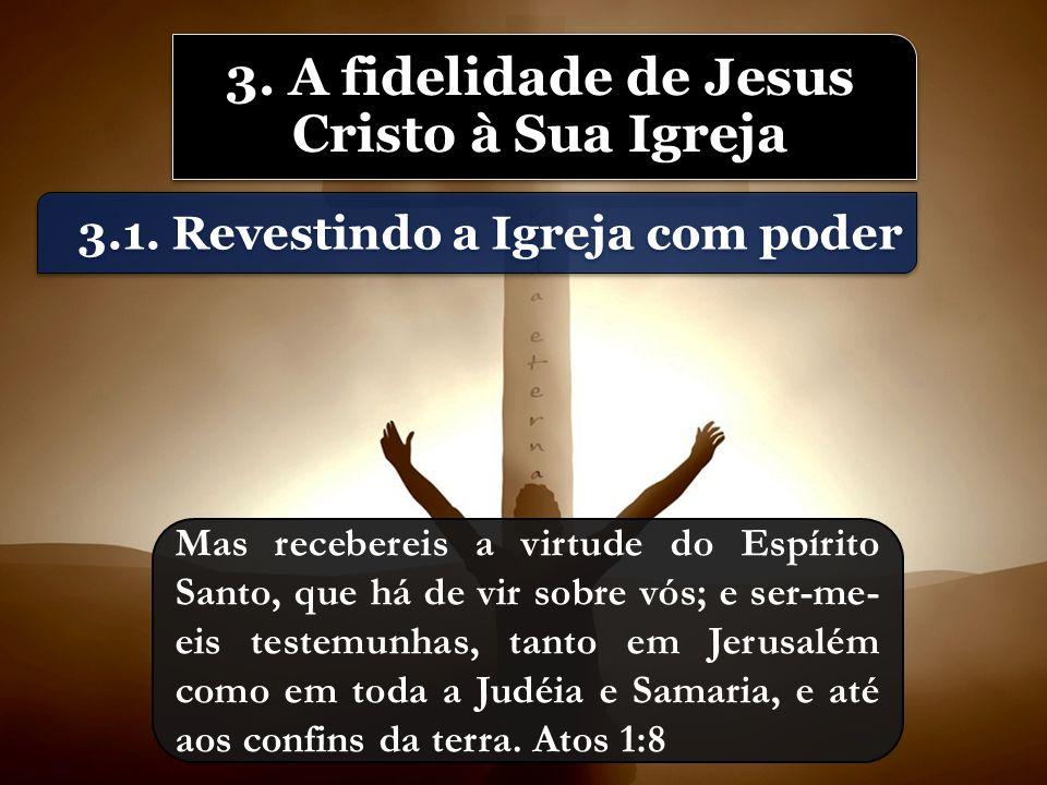 3. A fidelidade de Jesus Cristo à Sua Igreja