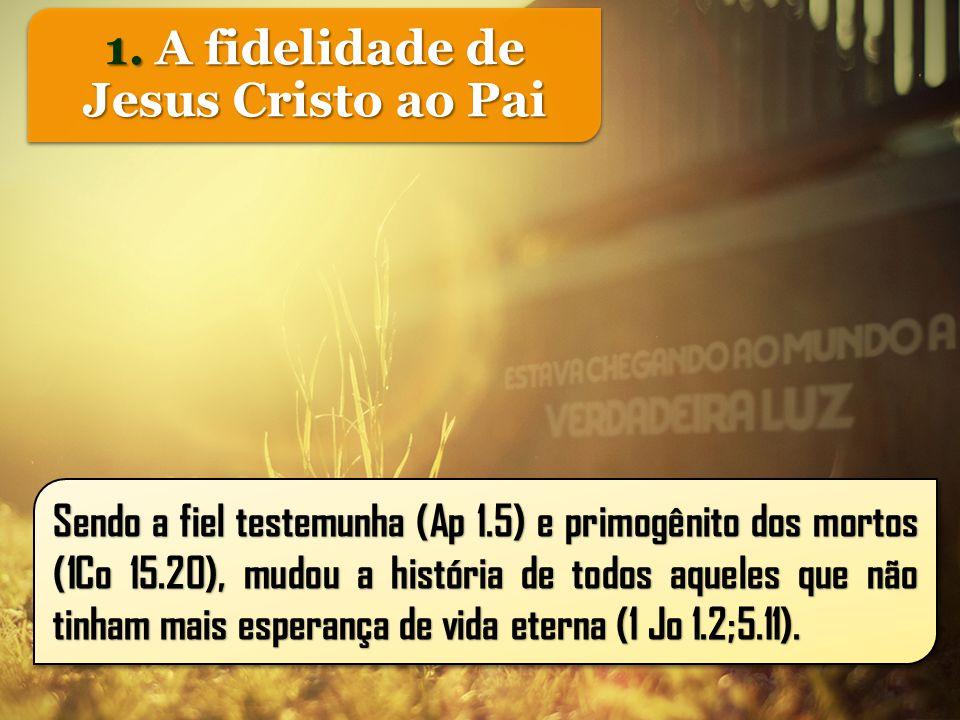 1. A fidelidade de Jesus Cristo ao Pai