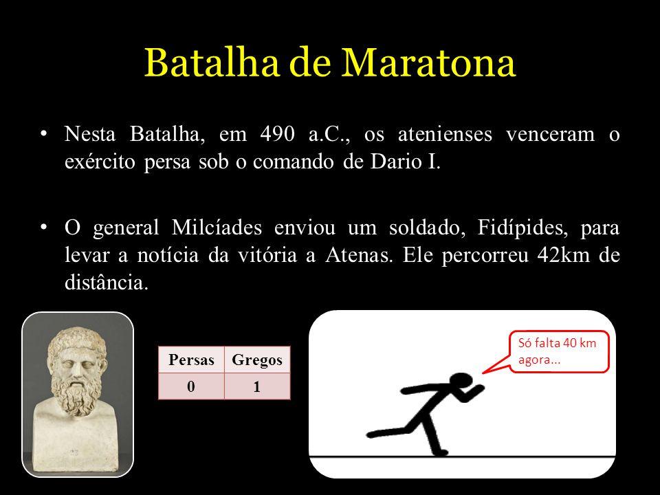 Batalha de Maratona Nesta Batalha, em 490 a.C., os atenienses venceram o exército persa sob o comando de Dario I.