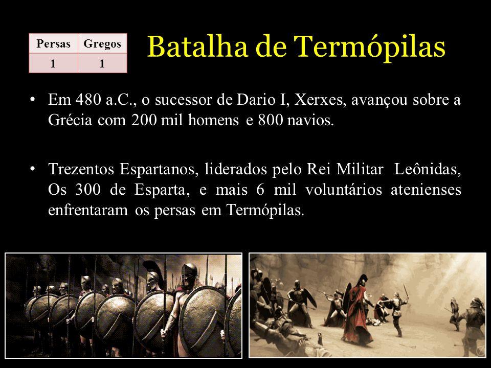 Batalha de Termópilas Persas. Gregos. 1. Em 480 a.C., o sucessor de Dario I, Xerxes, avançou sobre a Grécia com 200 mil homens e 800 navios.