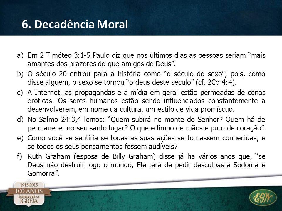 6. Decadência Moral Em 2 Timóteo 3:1-5 Paulo diz que nos últimos dias as pessoas seriam mais amantes dos prazeres do que amigos de Deus .