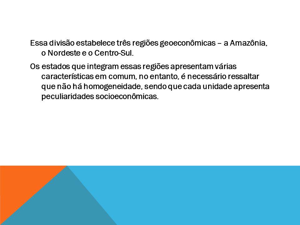 Essa divisão estabelece três regiões geoeconômicas – a Amazônia, o Nordeste e o Centro-Sul.