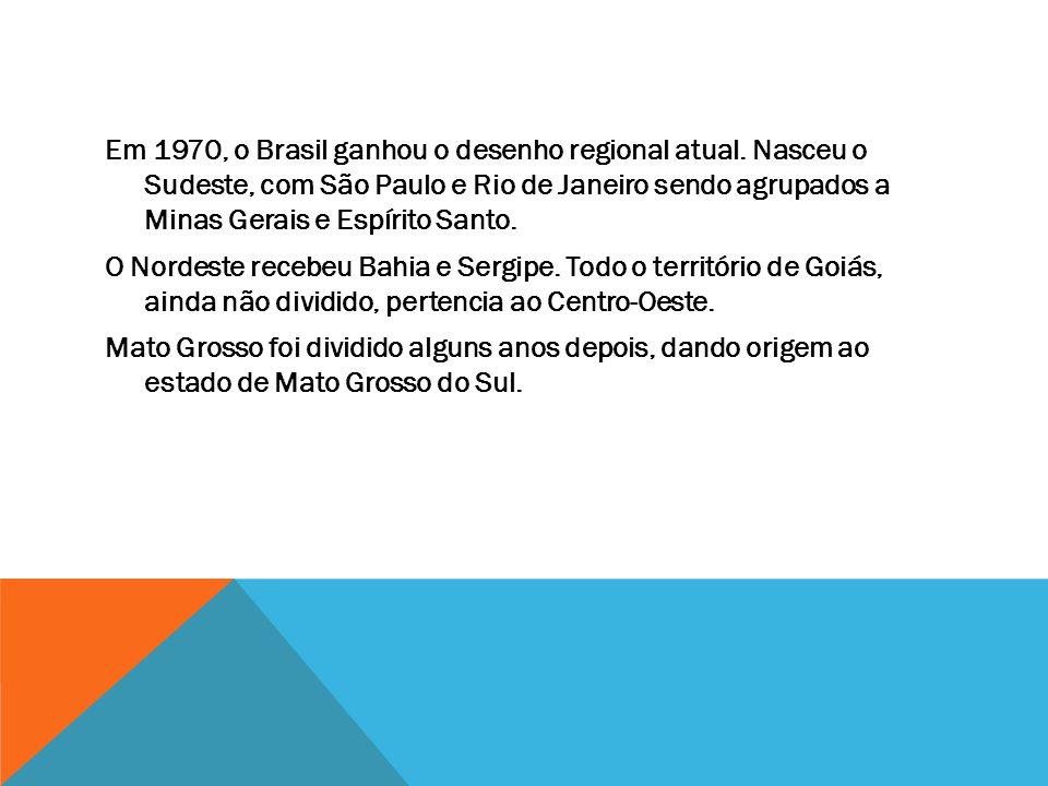 Em 1970, o Brasil ganhou o desenho regional atual