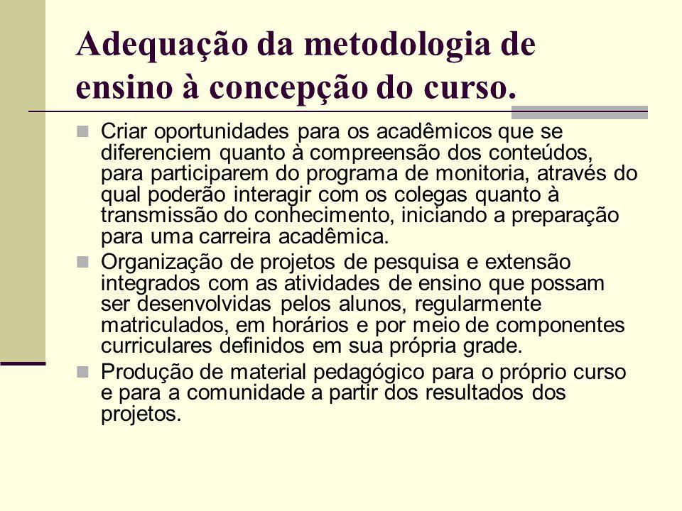 Adequação da metodologia de ensino à concepção do curso.