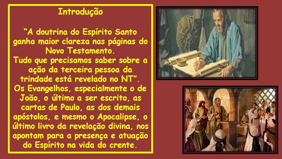 Introdução A doutrina do Espírito Santo ganha maior clareza nas páginas do Novo Testamento.