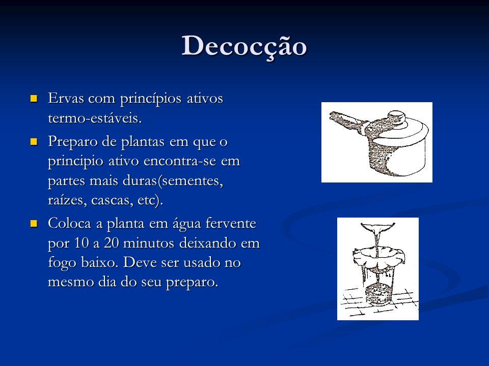 Decocção Ervas com princípios ativos termo-estáveis.