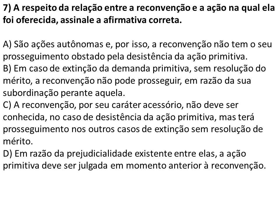 7) A respeito da relação entre a reconvenção e a ação na qual ela foi oferecida, assinale a afirmativa correta.