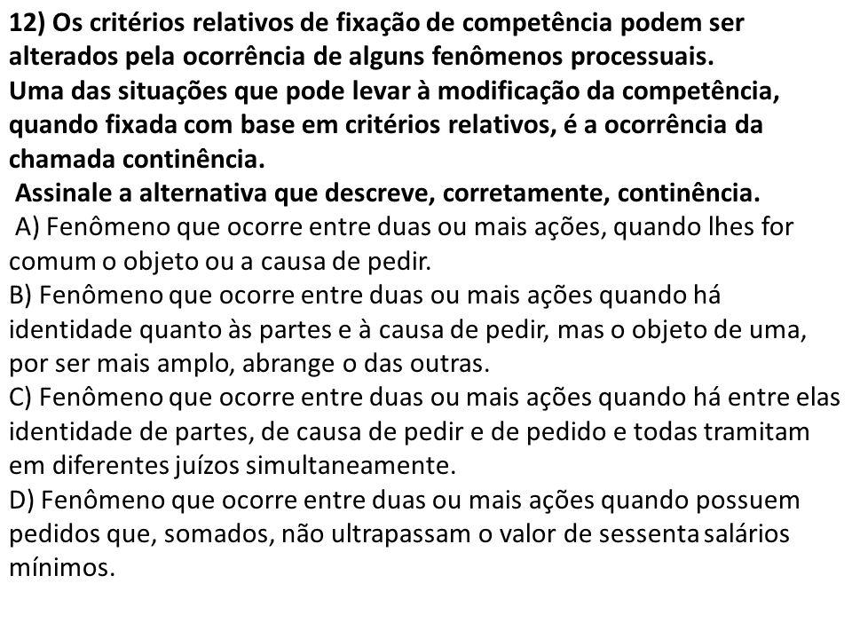 12) Os critérios relativos de fixação de competência podem ser alterados pela ocorrência de alguns fenômenos processuais.