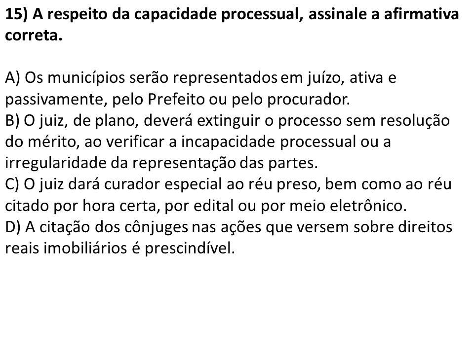 15) A respeito da capacidade processual, assinale a afirmativa correta