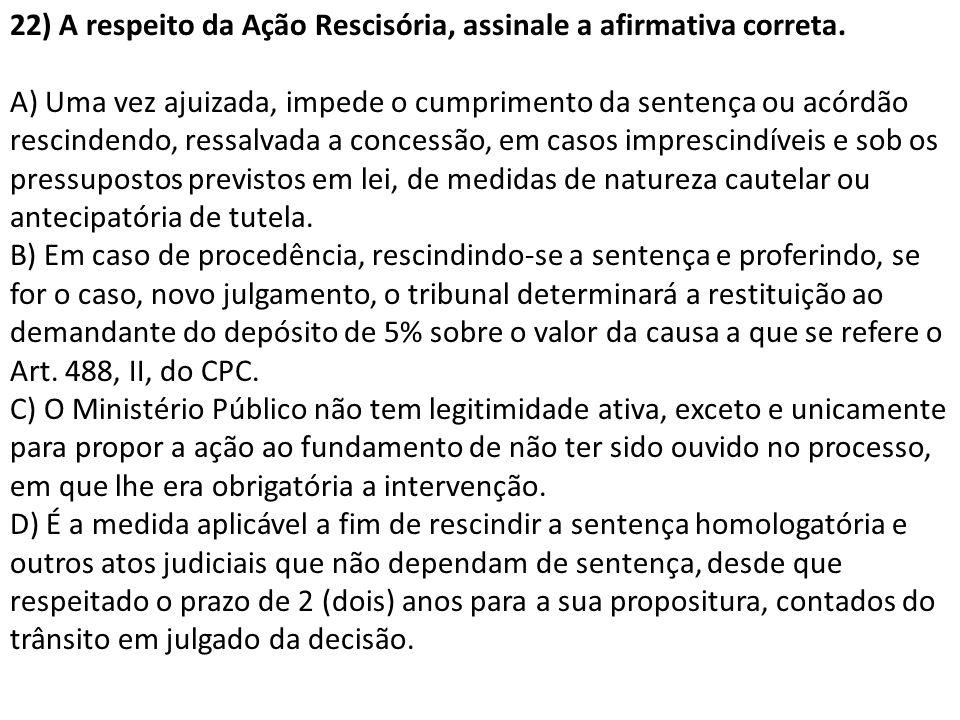 22) A respeito da Ação Rescisória, assinale a afirmativa correta