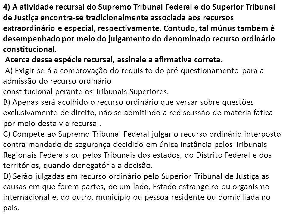 4) A atividade recursal do Supremo Tribunal Federal e do Superior Tribunal de Justiça encontra-se tradicionalmente associada aos recursos extraordinário e especial, respectivamente.