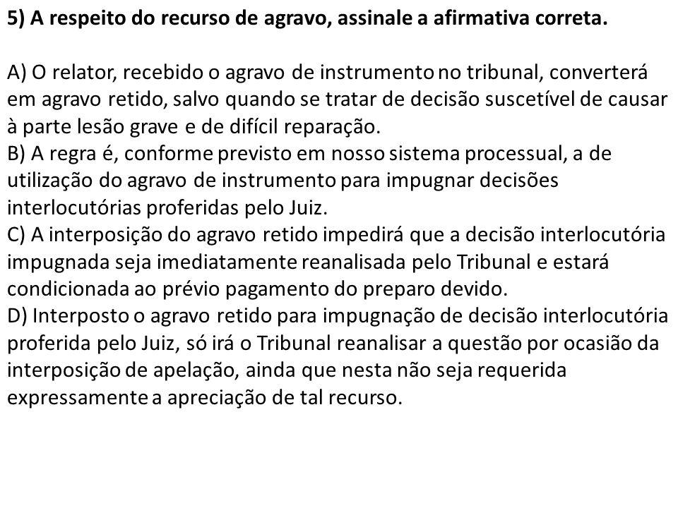 5) A respeito do recurso de agravo, assinale a afirmativa correta