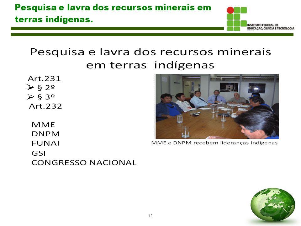 Pesquisa e lavra dos recursos minerais em terras indígenas.