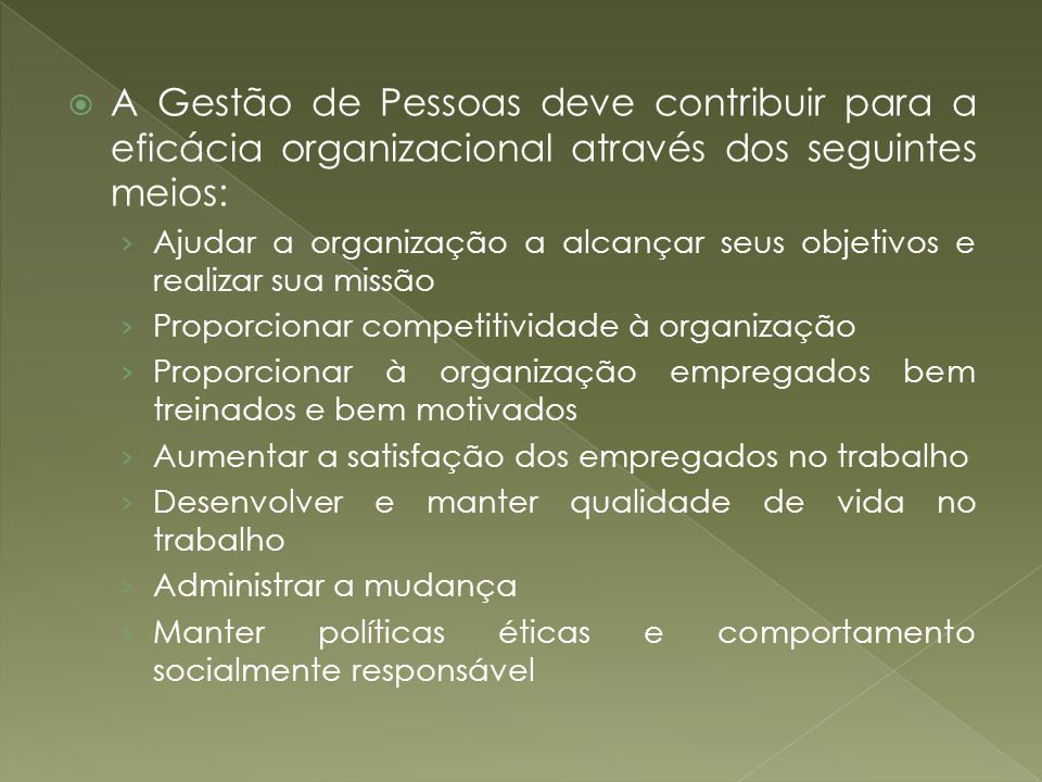 A Gestão de Pessoas deve contribuir para a eficácia organizacional através dos seguintes meios: