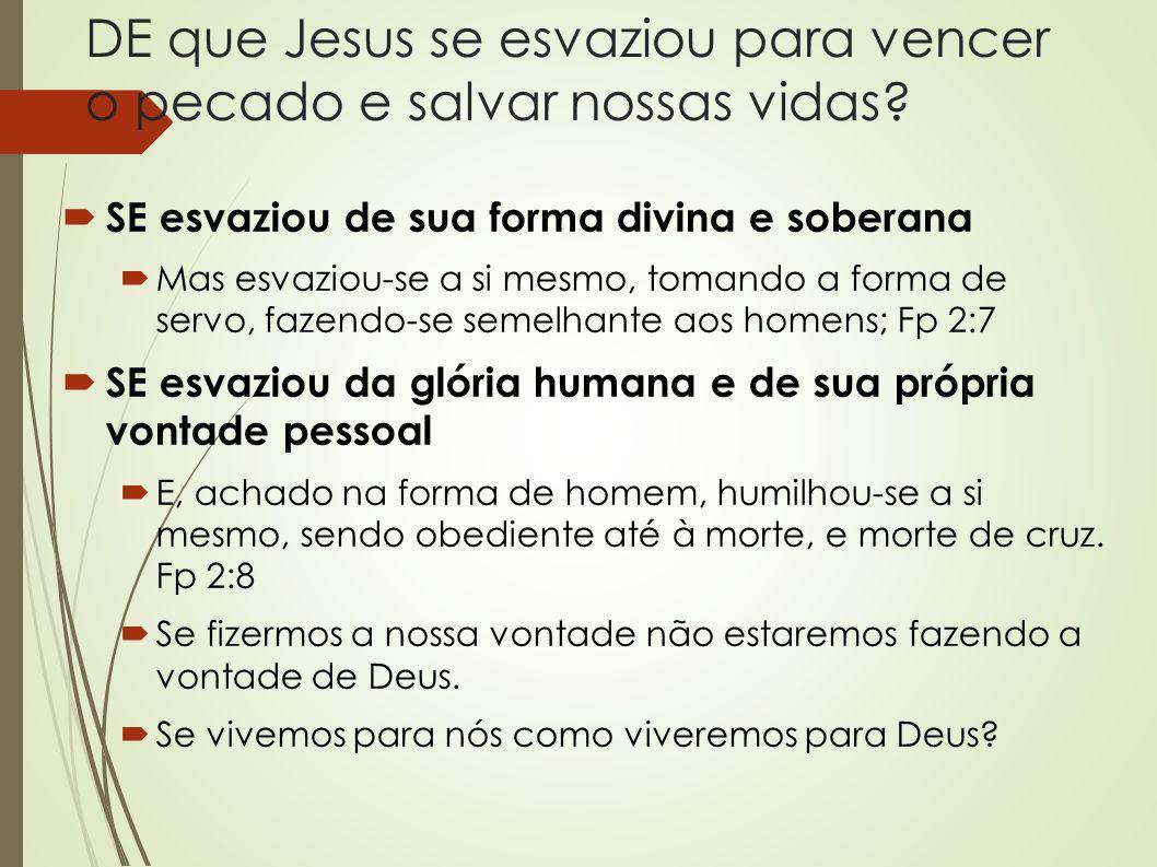 DE que Jesus se esvaziou para vencer o pecado e salvar nossas vidas