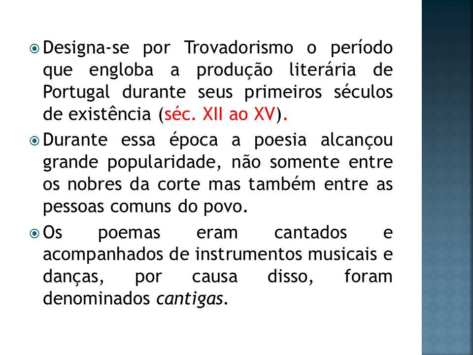 Designa-se por Trovadorismo o período que engloba a produção literária de Portugal durante seus primeiros séculos de existência (séc. XII ao XV).