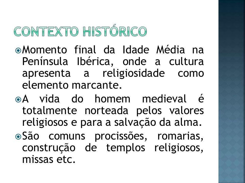 Contexto histórico Momento final da Idade Média na Península Ibérica, onde a cultura apresenta a religiosidade como elemento marcante.
