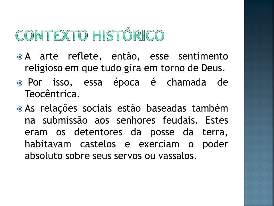 Contexto histórico A arte reflete, então, esse sentimento religioso em que tudo gira em torno de Deus.